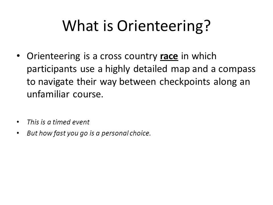 Systematic Orienteering Orienting the Map Align Orienting arrow with needle Find your current location Orienting the map/person together Check and know the scale and contour interval Study the next control Identify potential – Attack Points – Handrails – Catching & Collecting features Select your best route Be extra careful with the first several legs – Build confidence and familiarity with Map Terrain Self Read ahead – plan – Exit from control – Next route Check of features along the way