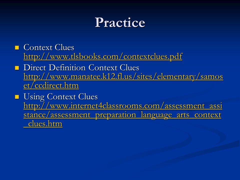 Practice Context Clues http://www.tlsbooks.com/contextclues.pdf Context Clues http://www.tlsbooks.com/contextclues.pdf http://www.tlsbooks.com/context