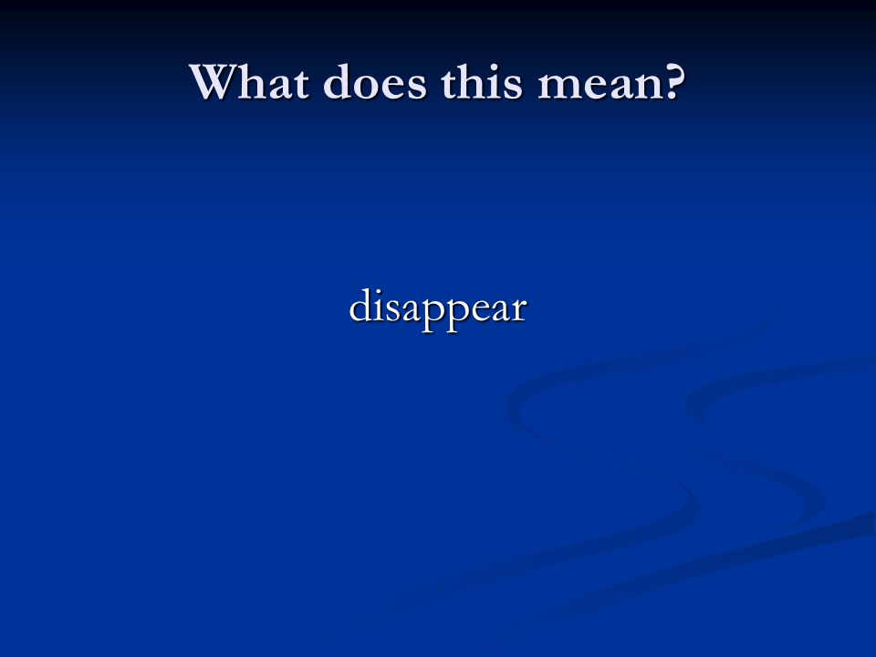 What does this mean? disappear