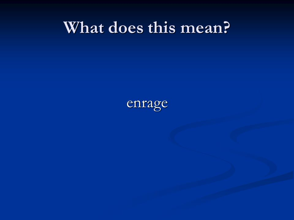 What does this mean? enrage