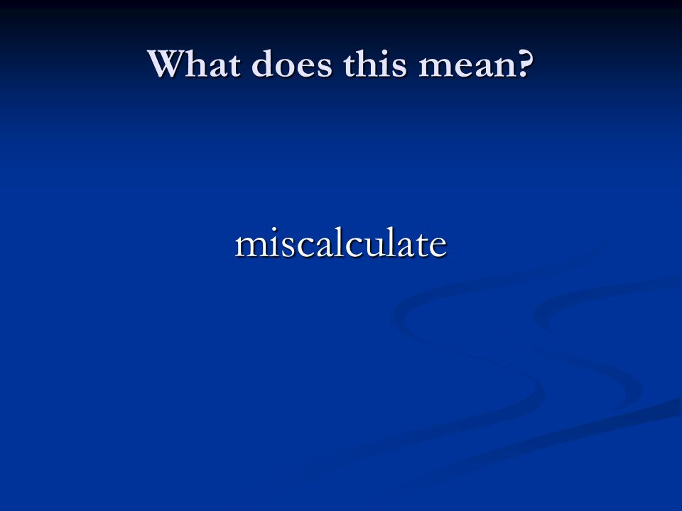 What does this mean miscalculate
