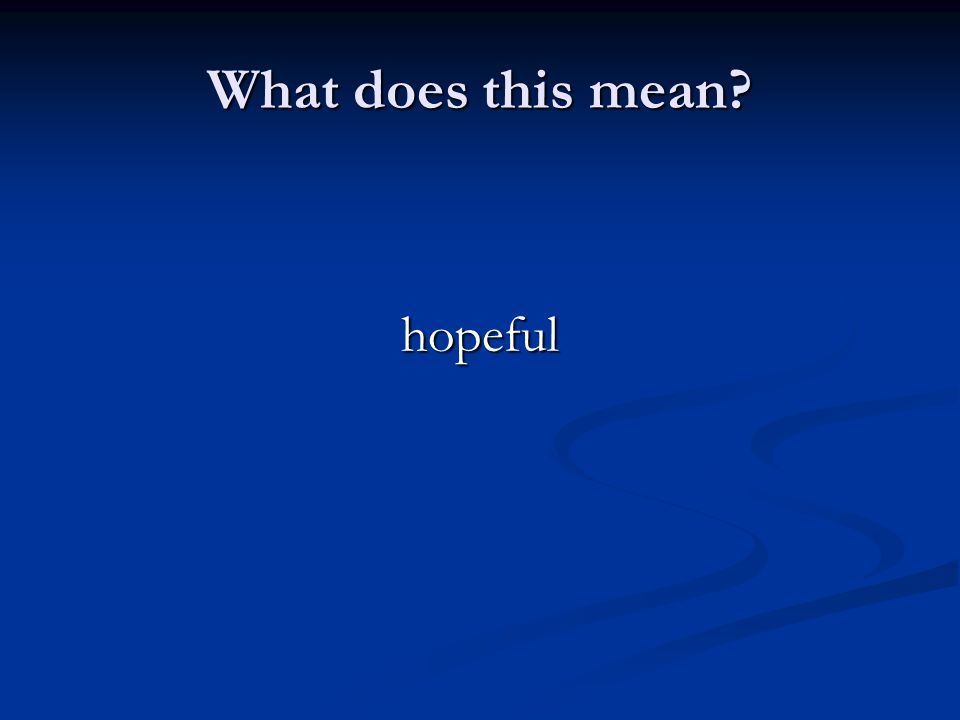 What does this mean hopeful