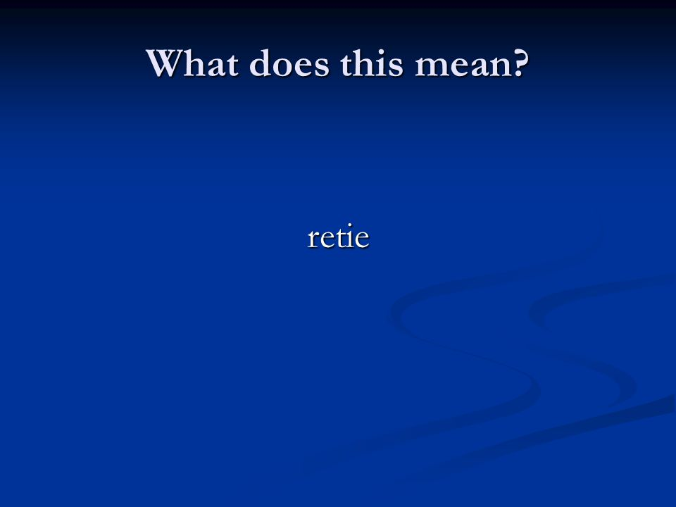 What does this mean? retie