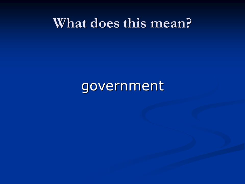 What does this mean? government