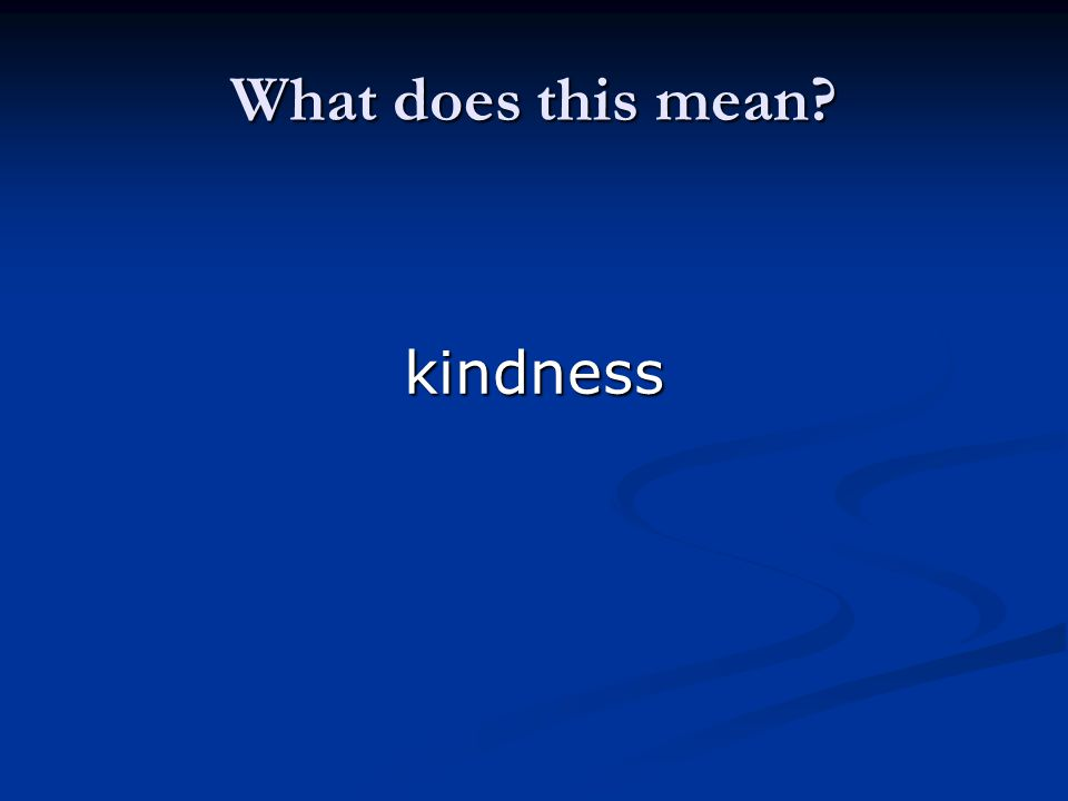 What does this mean? kindness