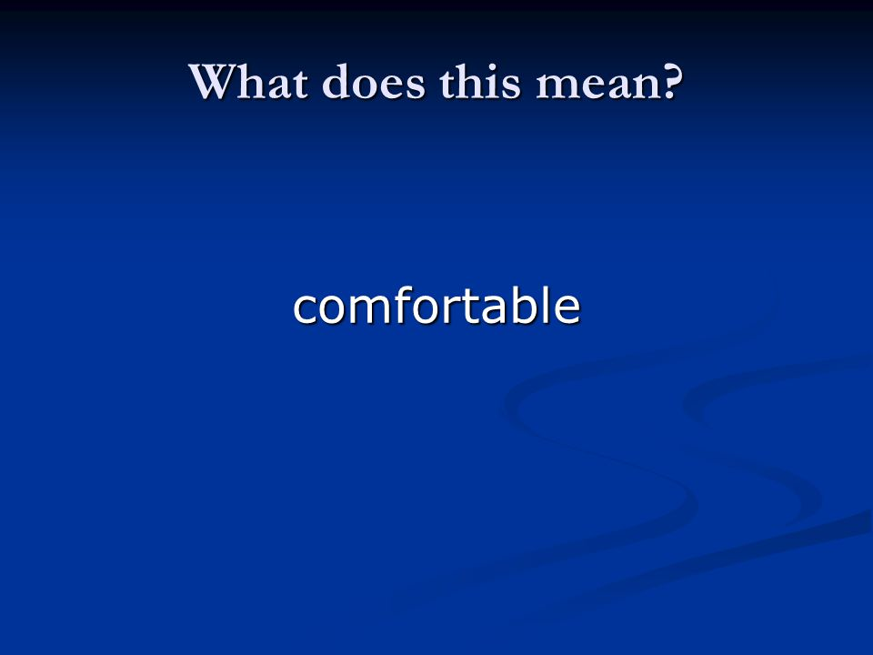 What does this mean? comfortable