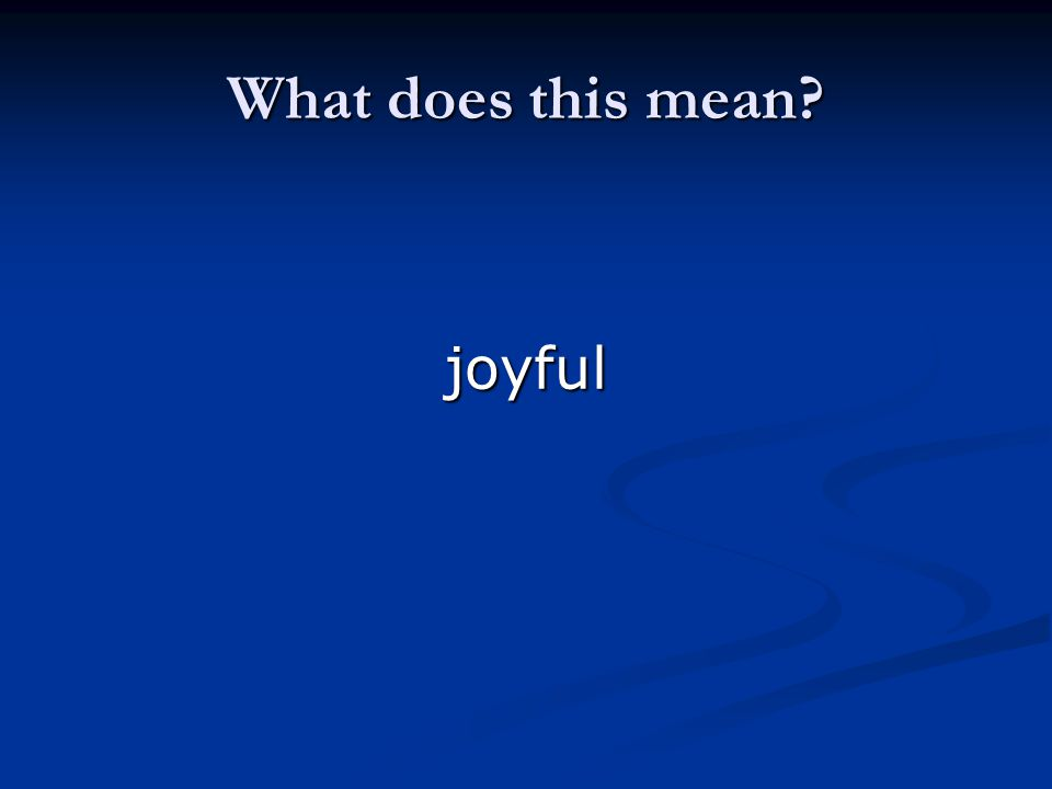 What does this mean? joyful