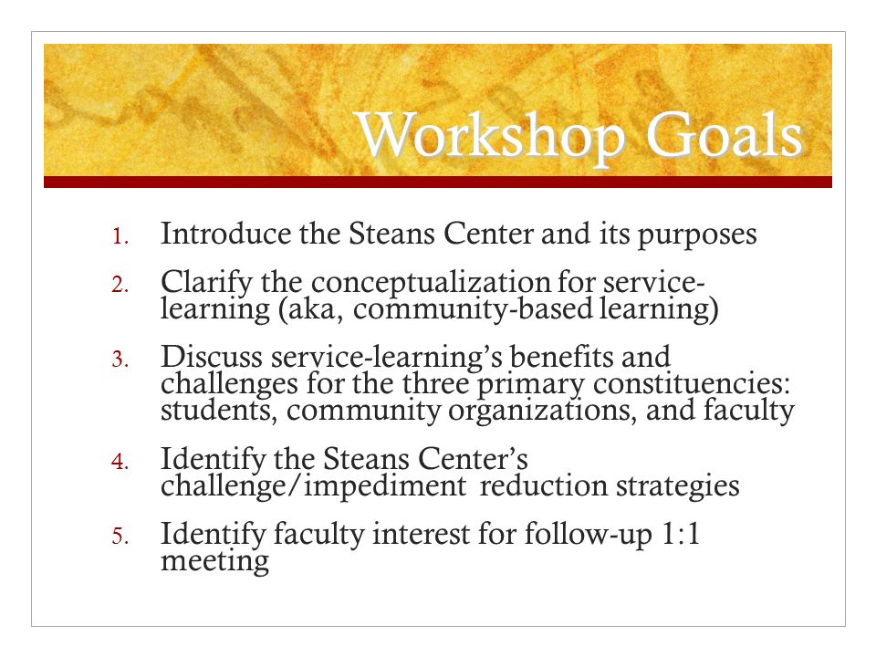 Workshop Goals 1. Introduce the Steans Center and its purposes 2.