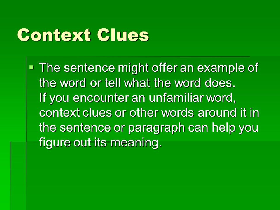Context Clues  The sentence might offer an example of the word or tell what the word does.