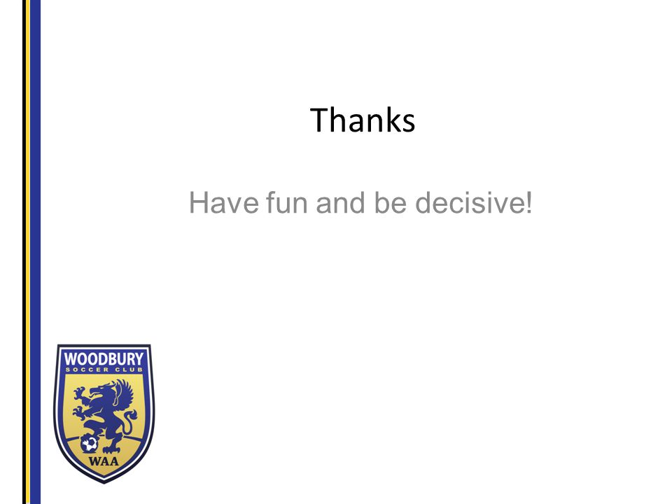 Thanks Have fun and be decisive!