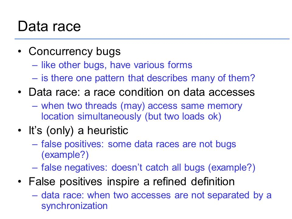Data race Concurrency bugs –like other bugs, have various forms –is there one pattern that describes many of them? Data race: a race condition on data