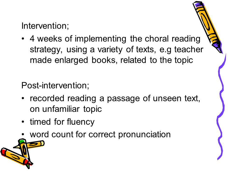 Intervention; 4 weeks of implementing the choral reading strategy, using a variety of texts, e.g teacher made enlarged books, related to the topic Pos