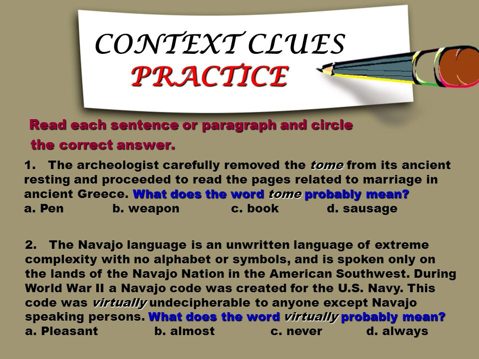 INFERENCE or GENERAL CONTEXT (DESCRIPTION) The meaning of an unfamiliar word The meaning of an unfamiliar word can be inferred from the description can be inferred from the description of a situation or experience.