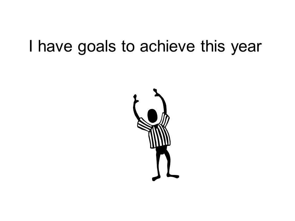 I have goals to achieve this year
