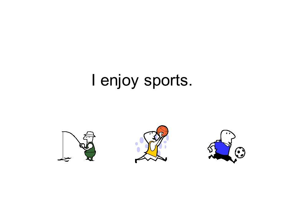 I enjoy sports.