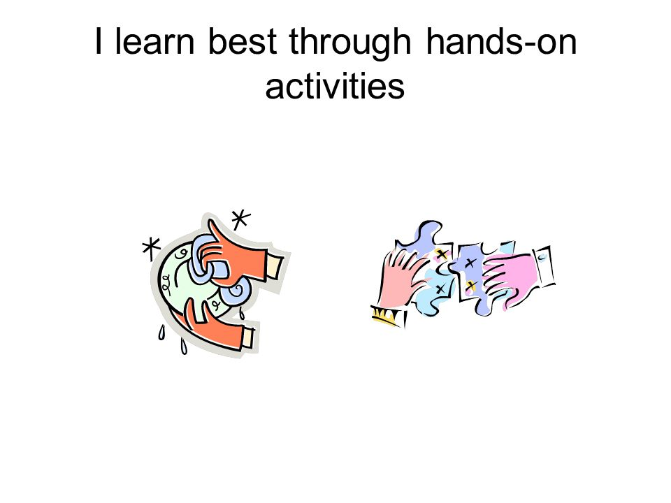 I learn best through hands-on activities
