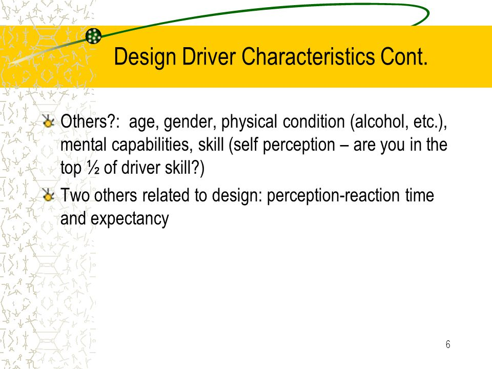 46 Driver Expectancy Reduce load on driver Simplify driving task Try to keep roadway environment within expected parameter –Traffic control Consistent size, color, shape –Design features – depends on functional class Fwys expect 12 foot lanes Can this foster complacency???