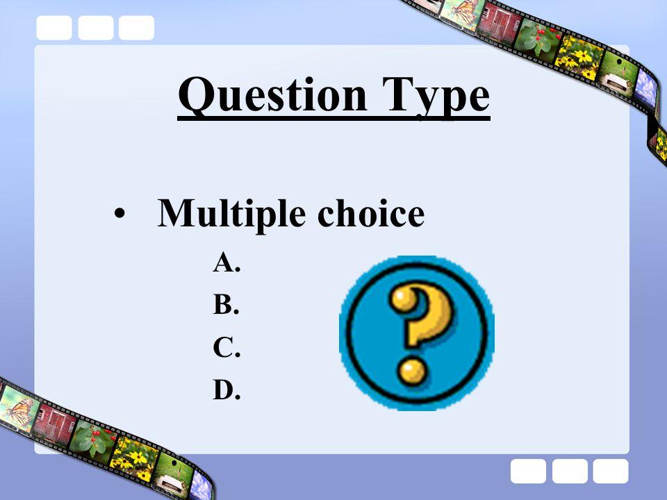 Question Type Multiple choice A. B. C. D.