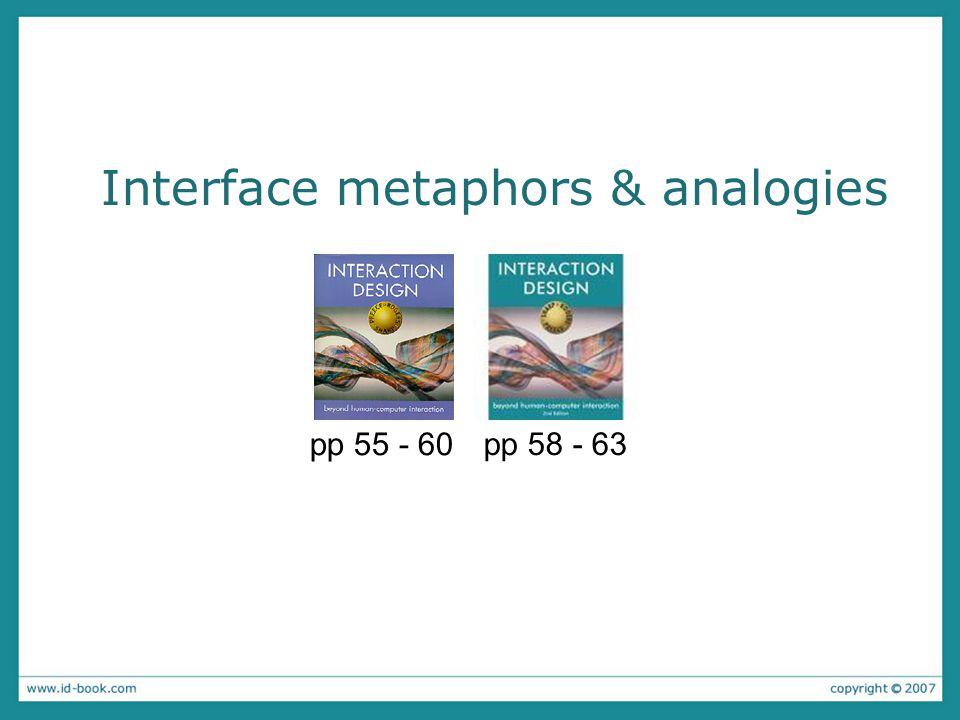 Interface metaphors & analogies pp 55 - 60 pp 58 - 63