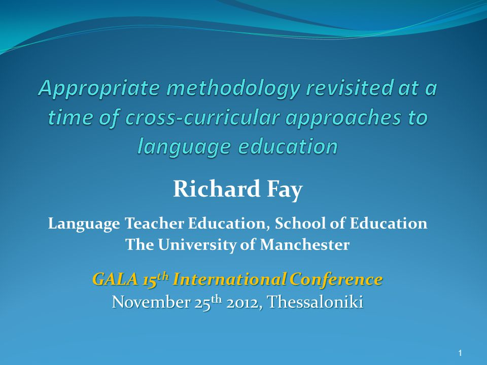 1 1 Richard Fay Language Teacher Education, School of Education The University of Manchester GALA 15 th International Conference November 25 th 2012, Thessaloniki
