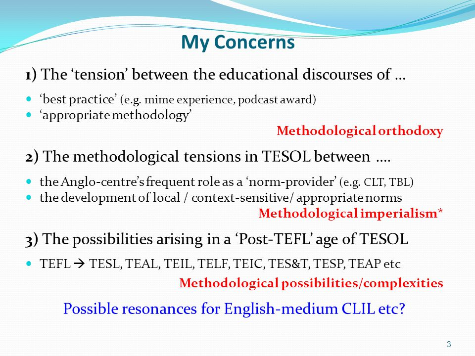 My Concerns 1) The 'tension' between the educational discourses of … 'best practice' (e.g.