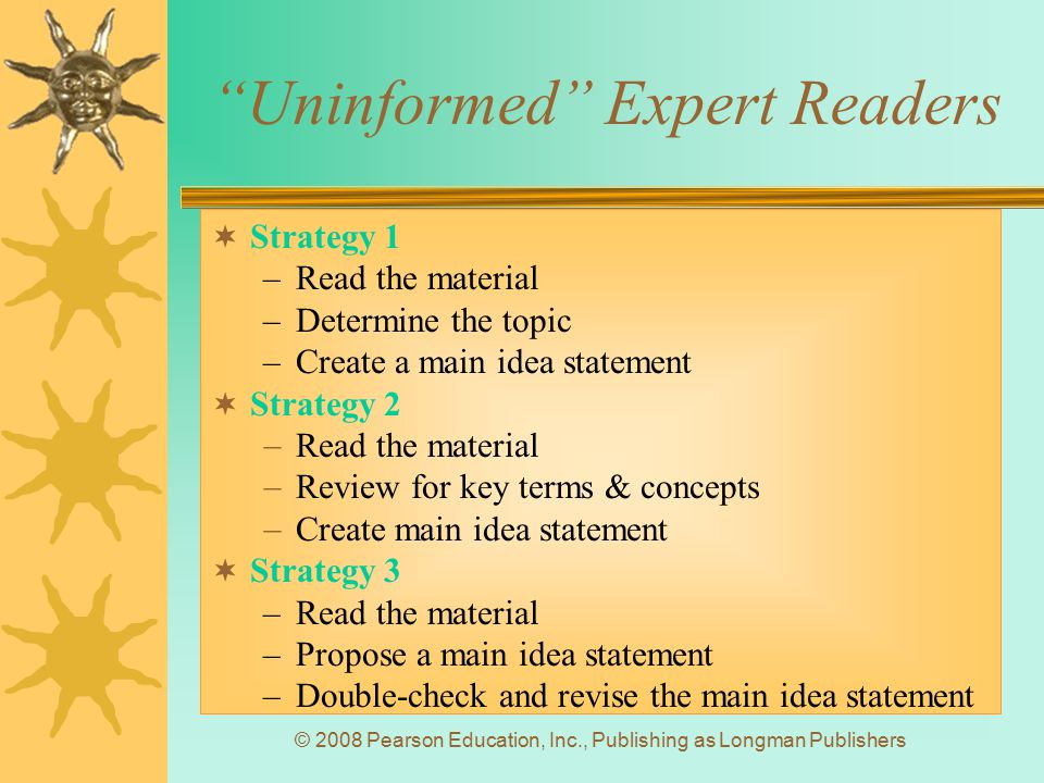 """© 2008 Pearson Education, Inc., Publishing as Longman Publishers """"Uninformed"""" Expert Readers  Strategy 1 –Read the material –Determine the topic –Cre"""
