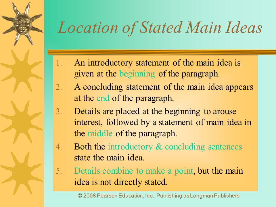 © 2008 Pearson Education, Inc., Publishing as Longman Publishers Location of Stated Main Ideas 1. An introductory statement of the main idea is given
