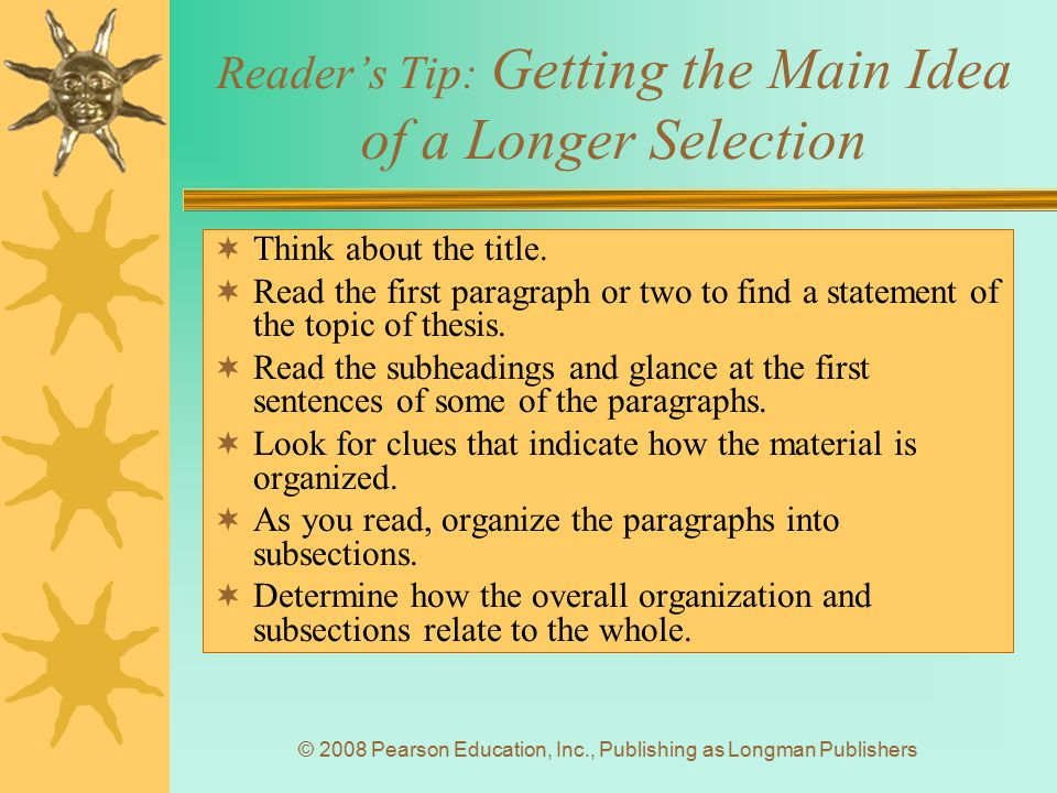 © 2008 Pearson Education, Inc., Publishing as Longman Publishers Reader's Tip: Getting the Main Idea of a Longer Selection  Think about the title. 
