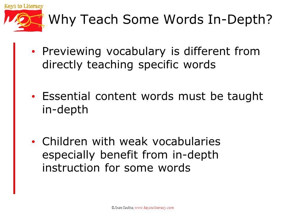 ©Joan Sedita, www.keystoliteracy.com Why Teach Some Words In-Depth.