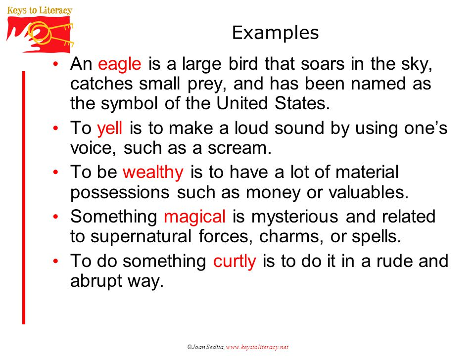 ©Joan Sedita, www.keystoliteracy.net Examples An eagle is a large bird that soars in the sky, catches small prey, and has been named as the symbol of the United States.