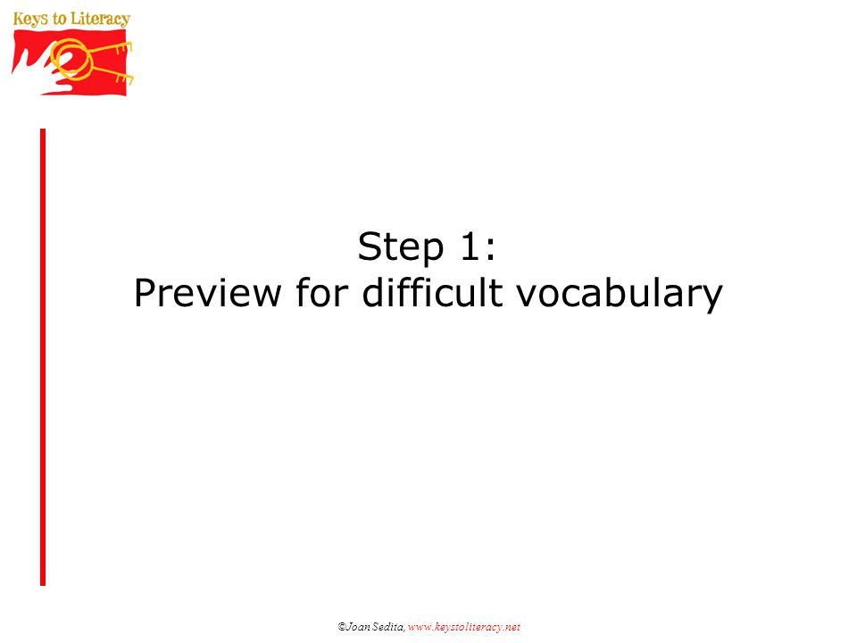 ©Joan Sedita, www.keystoliteracy.net Step 1: Preview for difficult vocabulary