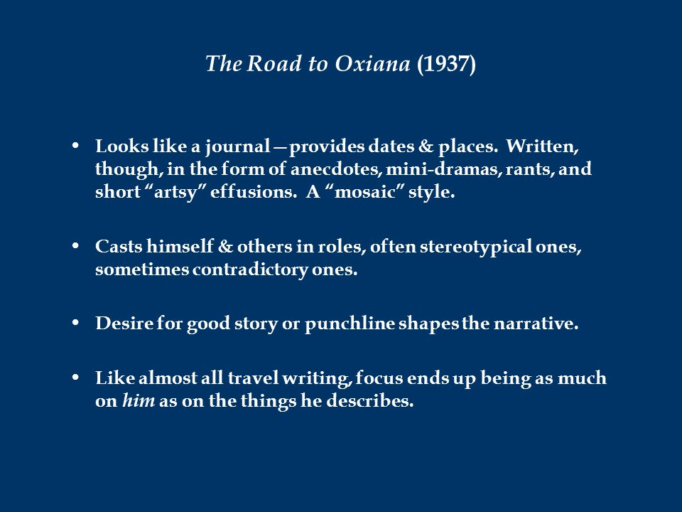 The Road to Oxiana (1937) Looks like a journal—provides dates & places.