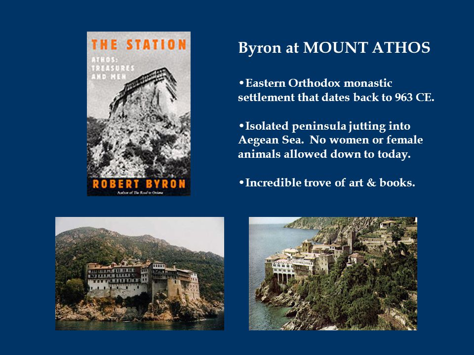Byron at MOUNT ATHOS Eastern Orthodox monastic settlement that dates back to 963 CE.