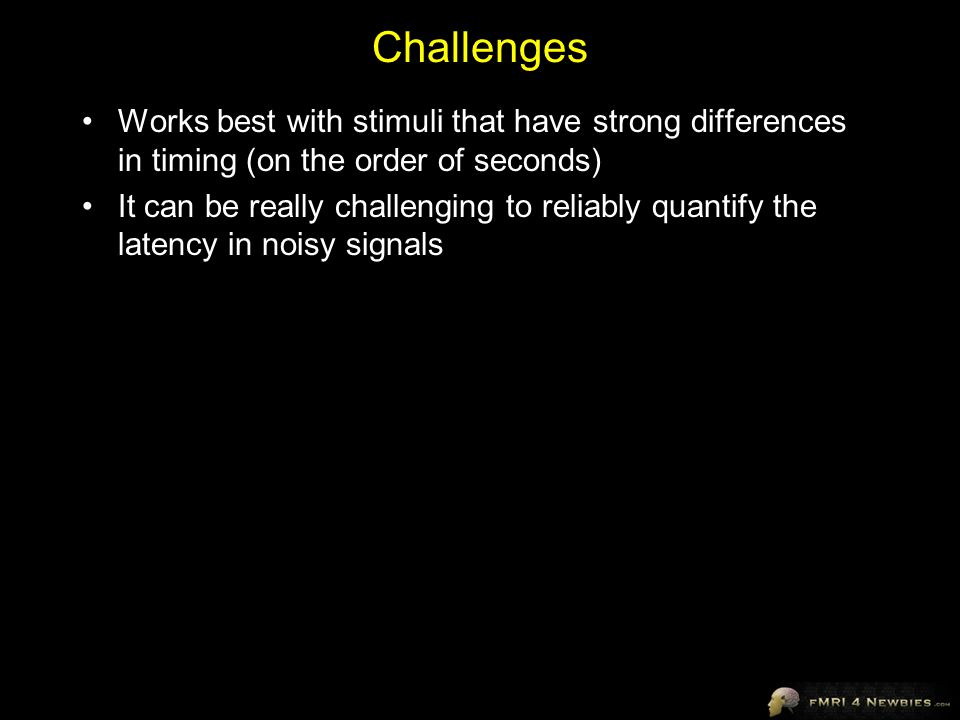 Challenges Works best with stimuli that have strong differences in timing (on the order of seconds) It can be really challenging to reliably quantify the latency in noisy signals