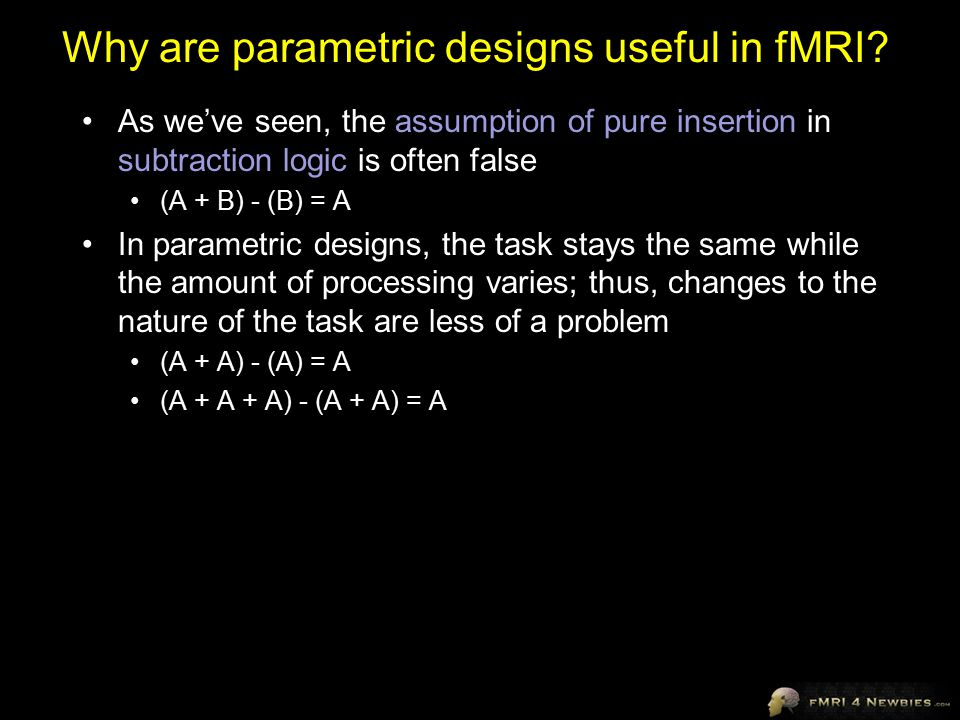 Why are parametric designs useful in fMRI.