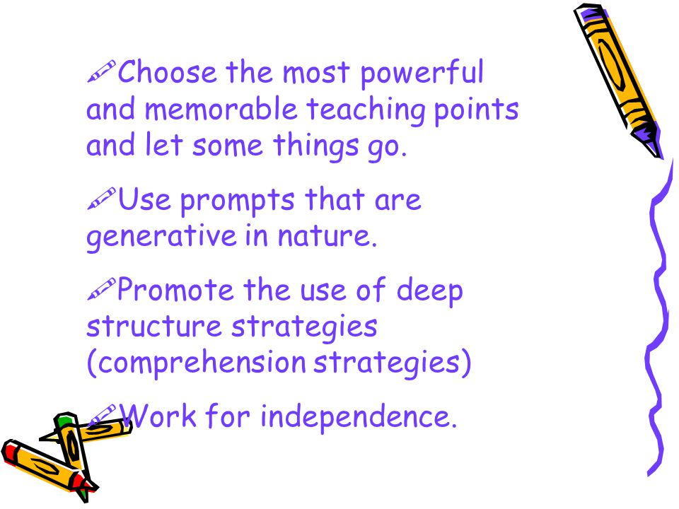  Choose the most powerful and memorable teaching points and let some things go.