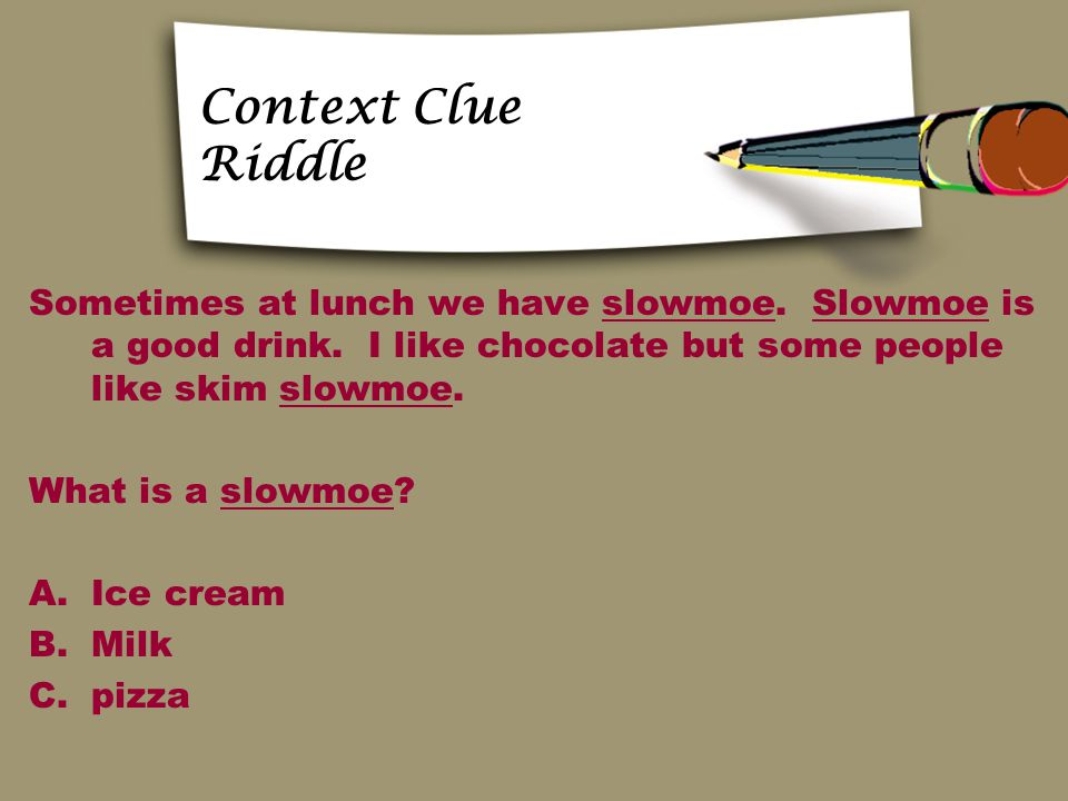 Context Clue Riddle Sometimes at lunch we have slowmoe.