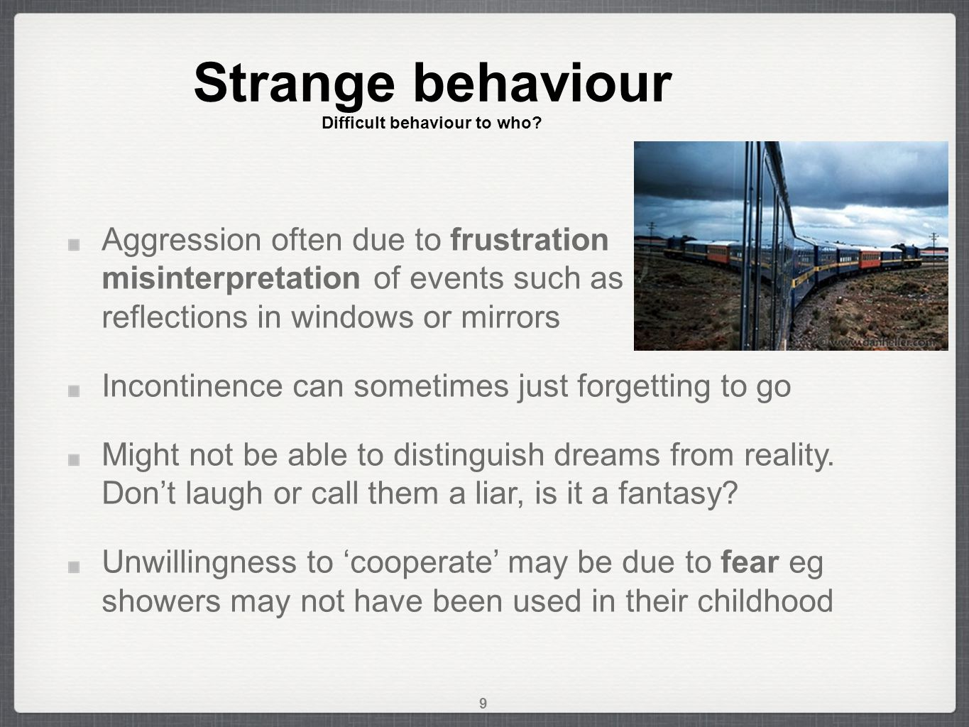 Strange behaviour Difficult behaviour to who.