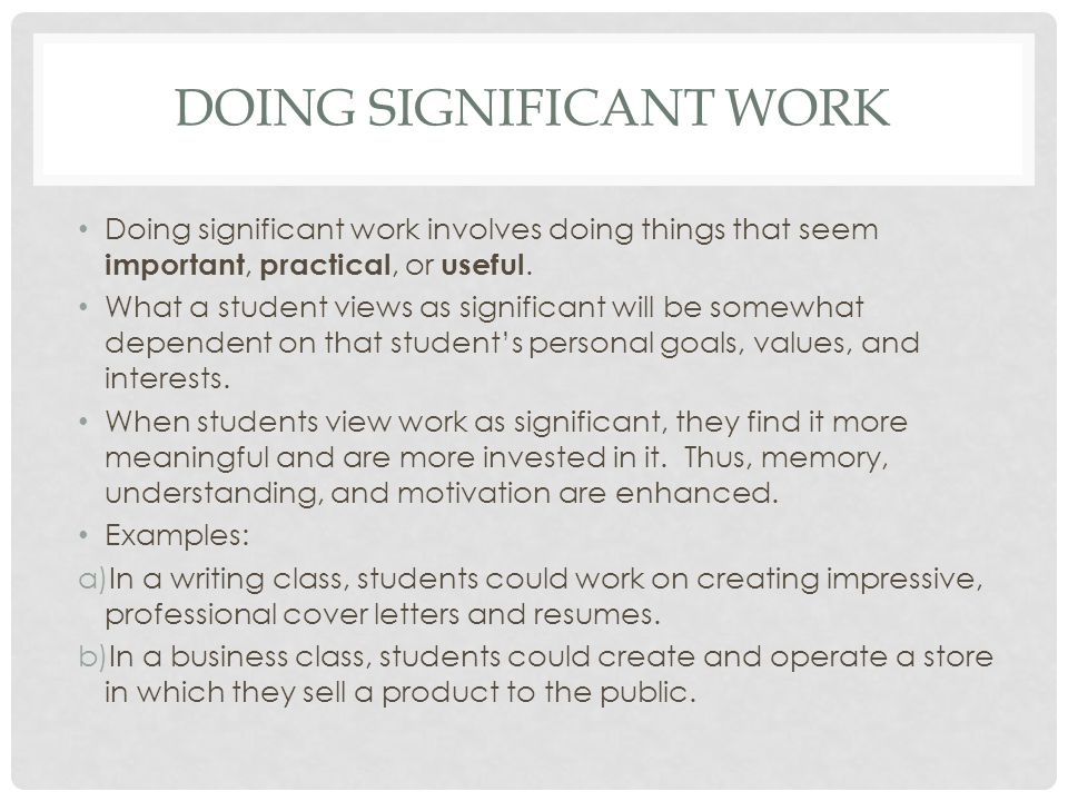 DOING SIGNIFICANT WORK Doing significant work involves doing things that seem important, practical, or useful.