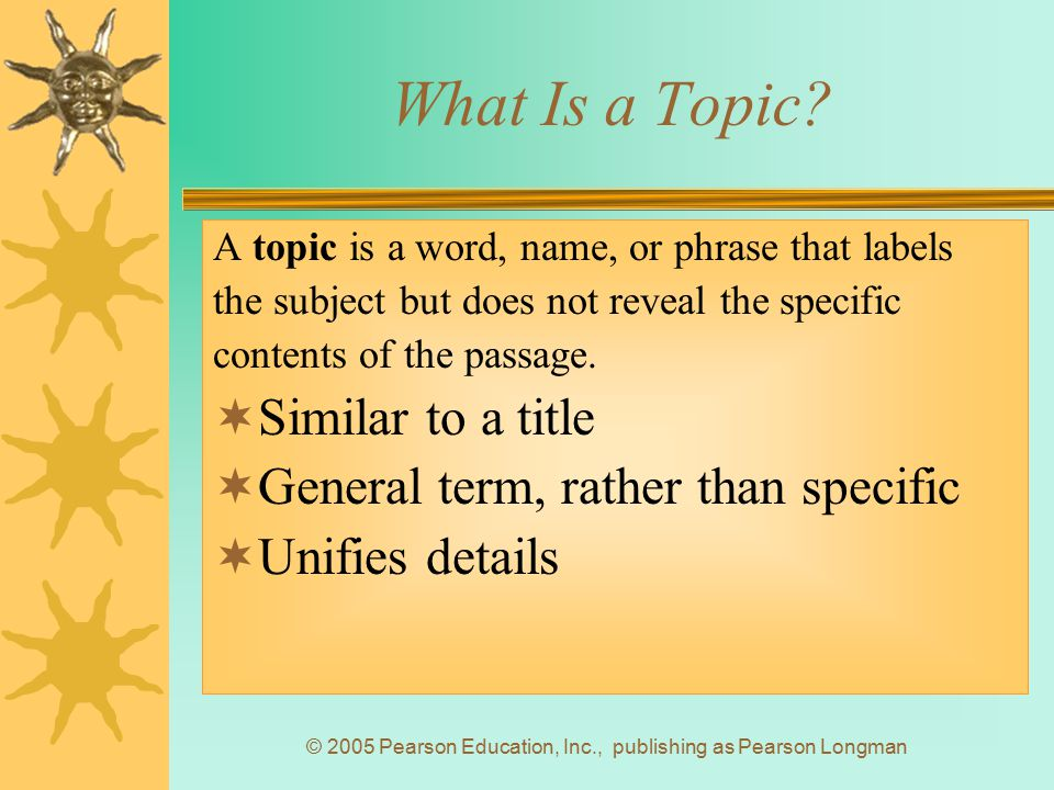 © 2005 Pearson Education, Inc., publishing as Pearson Longman Example of a Topic Topic Vegetables Details Carrots Lettuce Onions Potatoes