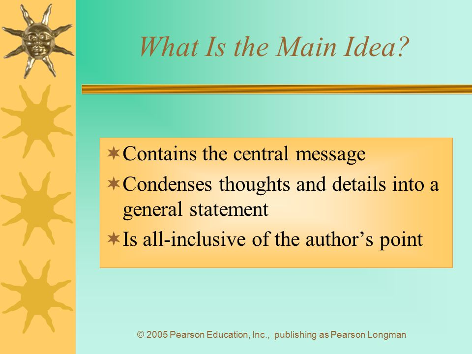 © 2005 Pearson Education, Inc., publishing as Pearson Longman Other Names for Main Idea  Main point  Central point  Gist  Controlling idea  Central thought  Thesis