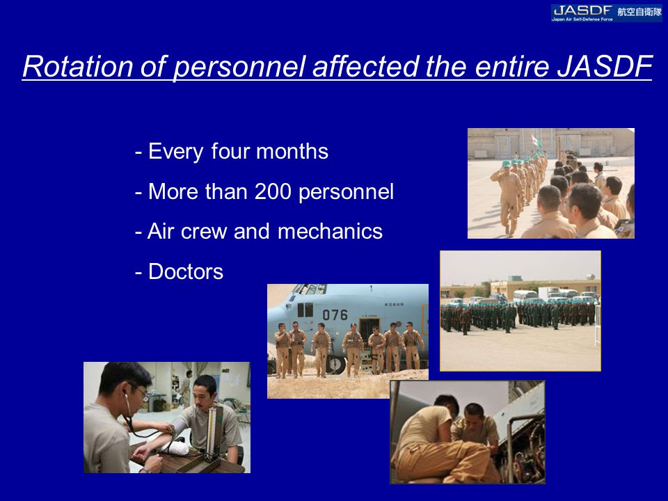Rotation of personnel affected the entire JASDF - Every four months - More than 200 personnel - Air crew and mechanics - Doctors