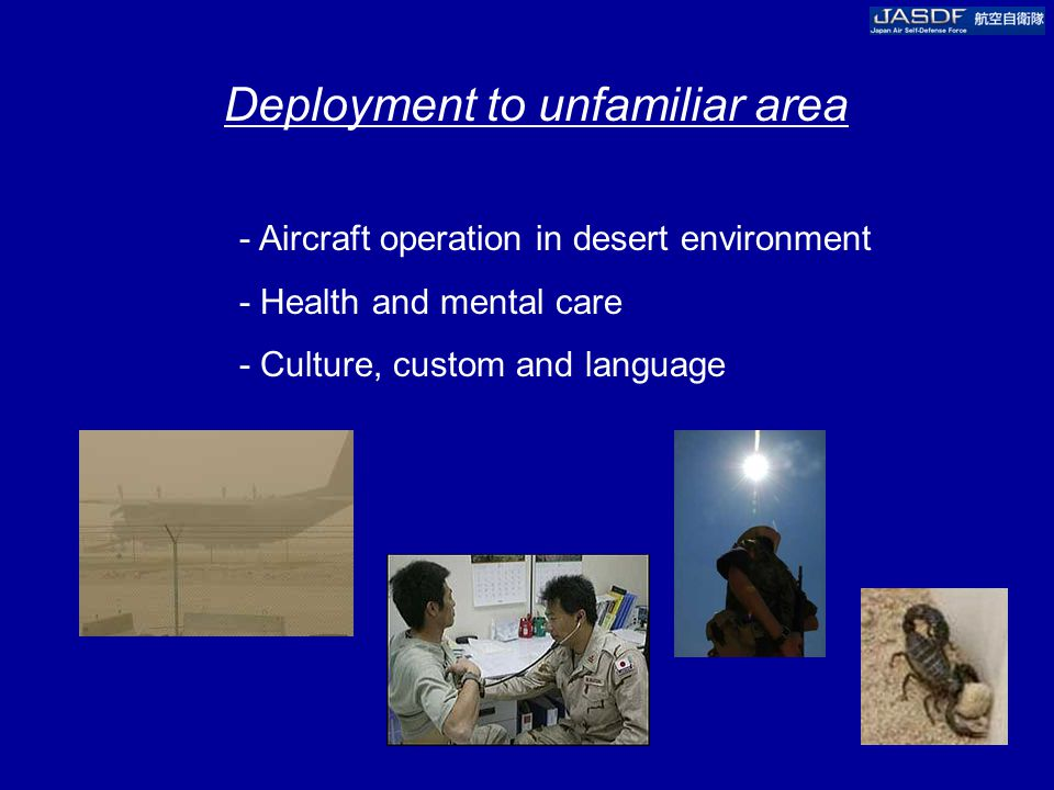 Deployment to unfamiliar area - Aircraft operation in desert environment - Health and mental care - Culture, custom and language