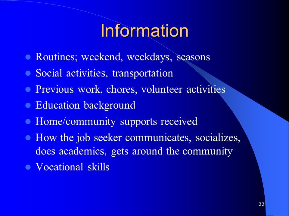 22 Information Routines; weekend, weekdays, seasons Social activities, transportation Previous work, chores, volunteer activities Education background