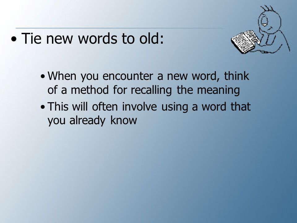 Strategies for Remembering New Words Say the word aloud several times: Saying the word aloud, especially along with a short phrase, will help you remember it Learn how to use the pronunciation guide in your dictionary, and if you are an ESL learner, ask a native speaker to pronounce new words into your tape recorder