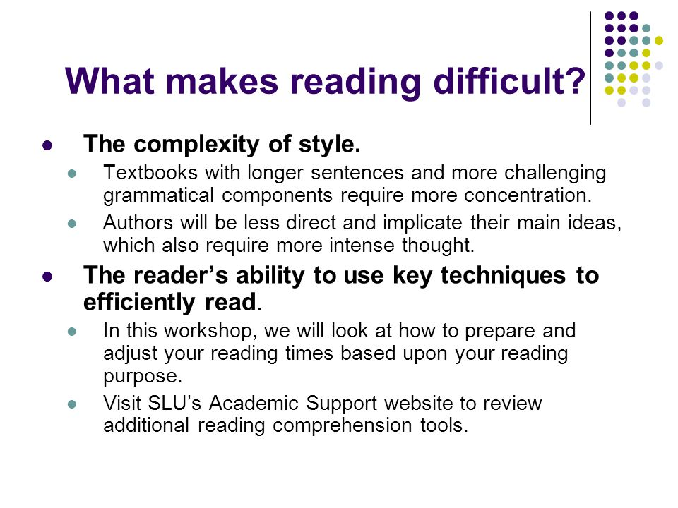 What makes reading difficult.The complexity of style.