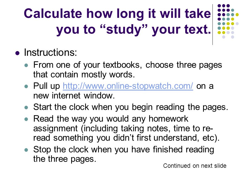 """Calculate how long it will take you to """"study"""" your text. Instructions: From one of your textbooks, choose three pages that contain mostly words. Pull"""