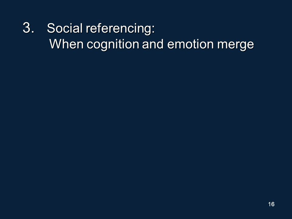 16 3. Social referencing: When cognition and emotion merge