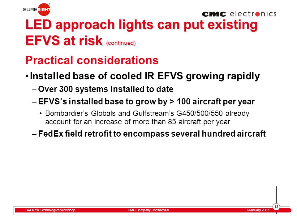 13 FAA New Technologies WorkshopCMC Company Confidential 9 January 2007 LED approach lights can put existing EFVS at risk (continued) Practical consid