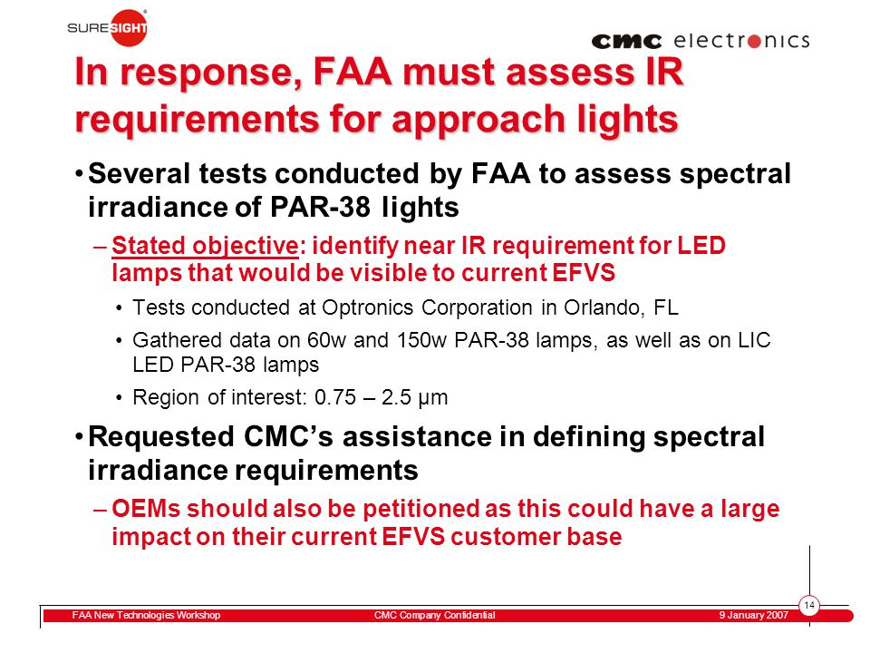 14 FAA New Technologies WorkshopCMC Company Confidential 9 January 2007 In response, FAA must assess IR requirements for approach lights Several tests